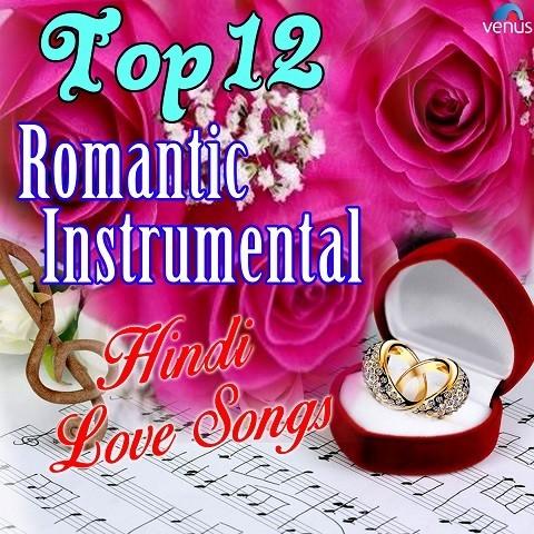 Top 12 Romantic Instrumental - Hindi Love Songs Songs Download: Top