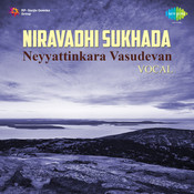 Niravadhi Sukhada Neyyattinkara Vasudevan Vocal Songs