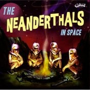 The Neanderthals In Space Songs