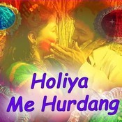 Holiya Me Hurdang Songs