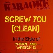 Screw You (Clean) [In The Style Of Cheryl And Wretch 32] [Karaoke Version] Songs