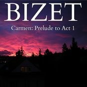 Bizet - Carmen: Prelude To Act 1 Songs
