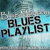Blue Monday: Blues Playlist Songs