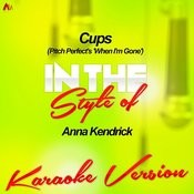 Cups (Pitch Perfect's 'when I'm Gone') [In The Style Of Anna Kendrick] [Karaoke Version] - Single Songs