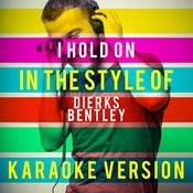 I Hold On (In The Style Of Dierks Bentley) [Karaoke Version] - Single Songs