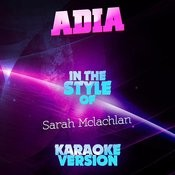 Adia (In The Style Of Sarah Mclachlan) [Karaoke Version] Song