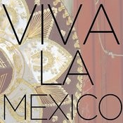 Viva La Mexico - Traditional Mexican And Mariachi Music To Celebrate Cinco De Mayo! Songs