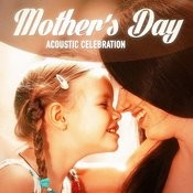 A Mother's Day Acoustic Celebration Songs
