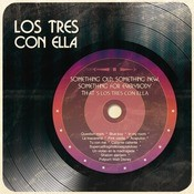 Something Old, Something New, Something For Everybody Thats Los Tres Con Ella Songs