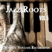 Jazz Roots - Original Vintage Recordings, Vol. 5 Songs