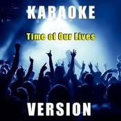 Time Of Our Lives (Karaoke Version) Song