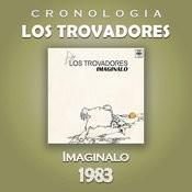 Los Trovadores Cronología - Imagínalo (1983) Songs