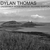 Dylan Thomas: Under Milk Wood Read By Richard Burton, Pt. 1 Songs