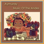 Aymuray - Music Of The Andes Songs