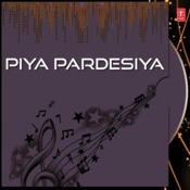 Piya Pardesiya Songs