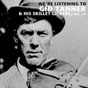 We're Listening To Gid Tanner & His Skillet Lickers, Vol. 10 Songs