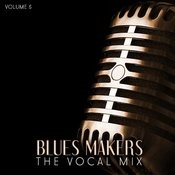 Blues Makers: The Vocal Mix, Vol. 5 Songs