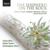 The Shepherd On The Rock: Chamber Works And Lieder By Brahms, Chopin, Schubert, Schumann And Strauss Songs