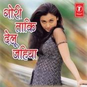 Gori Taki Delu Jahiya Songs