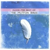 Flock : The Best Of The Mutton Birds Songs