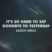 It's So Hard To Say Goodbye To Yesterday Song