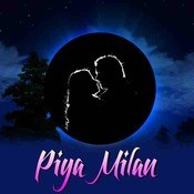 Piya Milan Songs
