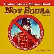 Not Sousa Volume 2: More Great Marches Not by John Philip Sousa Songs