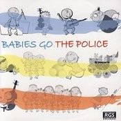 Babies Go The Police Songs