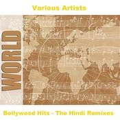 Bollywood Hits - The Hindi Remixes Songs