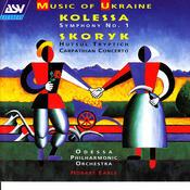 Kolessa: Symphony No. 1 / Skoryk: Hutsul Tryptich, Carpathian Concerto Songs