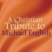 A Christian Tribute To Michael English Songs