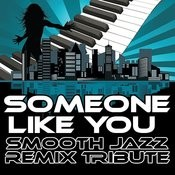 Someone Like You (Smooth Jazz Re-Mix Tribute To Adele) Songs