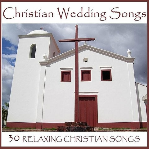 Christian Wedding Songs 30 Relaxing Christian Songs Songs