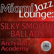 Miami Jazz Lounge: Silky Smooth Ballads Songs