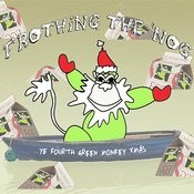 Frothing The 'nog: Ye Fourth Green Monkey Xmas Songs
