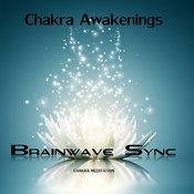 Chakra Awakenings - Meditation Music For The Opening And Balance Of Chakra With Brainwave Entrainment Songs