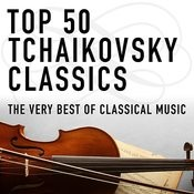 Top 50 Tchaikovsky Classics - The Very Best Of Classical Music Songs