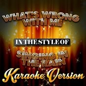 What's Wrong With Me (In The Style Of Singing In The Rain) [Karaoke Version] - Single Songs