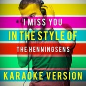 I Miss You (In The Style Of The Henningsens) [Karaoke Version] - Single Songs