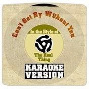 Can't Get By Without You (In The Style Of Real Thing, The) [Karaoke Version] Song