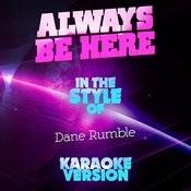 Always Be Here (In The Style Of Dane Rumble) [Karaoke Version] Song
