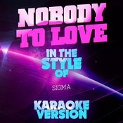 Nobody To Love (In The Style Of Sigma) [Karaoke Version] - Single Songs