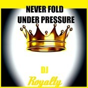 Never Fold Under Pressure Songs