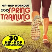 Hip-Hop Workout 2015 Spring Training: 30 Hip Hop Workout Instrumentals Songs