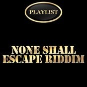 None Shall Escape Riddim Playlist Songs