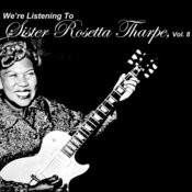 We're Listening To Sister Rosetta Tharpe, Vol. 8 Songs