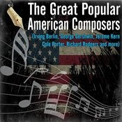 The Great Popular American Composers (Irving Berlin, George Gershwin, Jerome Kern, Cole Porter, Richard Rodgers) Songs