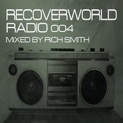 Recoverworld Radio 004 (Mixed By Rich Smith) Songs