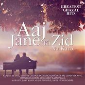 Aaj Jane Ki Zid Na Karo...Greatest Ghazal Hits Songs