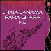 Jhaia Janama Para Ghara Ku Songs